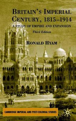 Britain's Imperial Century, 1815-1914 by R. Hyam