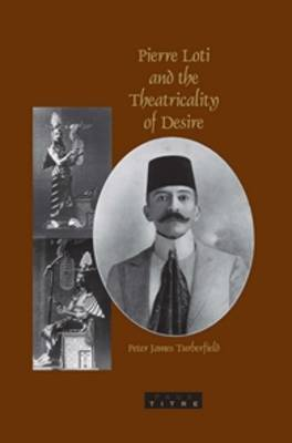 Pierre Loti and the Theatricality of Desire by Peter James Turberfield image