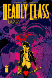 Deadly Class Volume 2: Kids of the Black Hole by Rick Remender