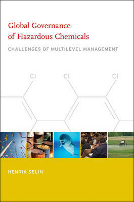 Global Governance of Hazardous Chemicals by Henrik Selin
