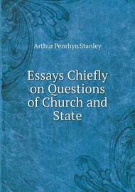 Essays Chiefly on Questions of Church and State by Arthur Penrhyn Stanley