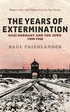 The Years of Extermination: Nazi Germany and the Jews 1939-1945 by Saul Friedlander