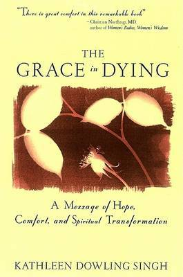 The Grace in Dying by Kathleen Singh