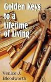 Golden Keys to a Lifetime of Living by Venice J. Bloodworth
