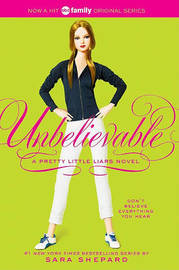 Unbelievable (Pretty Little Liars Series #4) by Sara Shepard