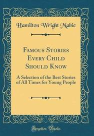 Famous Stories Every Child Should Know by Hamilton Wright Mabie