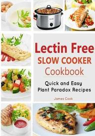 Lectrin Free Slow Cooker Cookbook by Cook