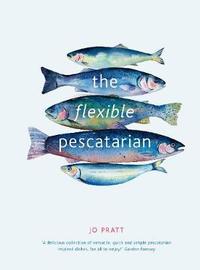The Flexible Pescatarian by Jo Pratt