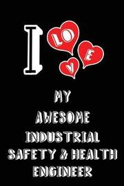 I Love My Awesome Industrial Safety and Health Engineer by Lovely Hearts Publishing