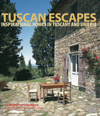 Tuscan Escapes: Inspirational Homes in Tuscany and Umbria by Caroline Clifton-Mogg image