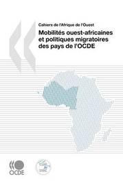 Cahiers De L'Afrique De L'Ouest Mobilites Ouest-africaines Et Politiques Migratoires Des Pays De L'OCDE by OECD Publishing image