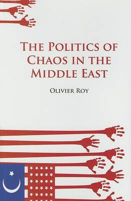 The Politics of Chaos in the Middle East by Olivier Roy image