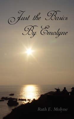 Just the Basics By Emolyne by Ruth E. Molyne