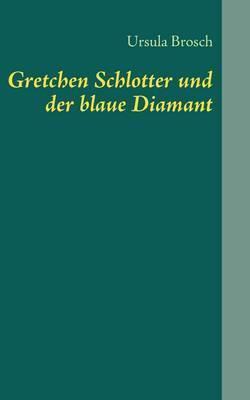 Gretchen Schlotter Und Der Blaue Diamant by Ursula Brosch