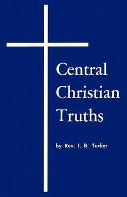 Central Christian Truths by I. B. Tucker