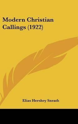 Modern Christian Callings (1922) by Elias Hershey Sneath