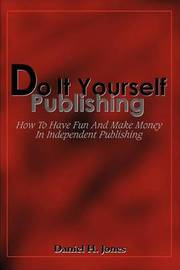 Do It Yourself Publishing by Daniel H. Jones