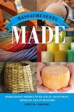 Massachusetts Made: Homegrown Products by Local Craftsman, Artisans, and Purveyors by Marcia Glassman-Jaffe