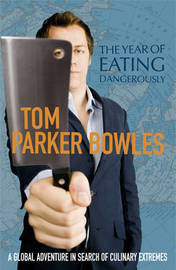 The Year of Eating Dangerously: A Global Adventure in Search of Culinary Extremes by Tom Parker Bowles image