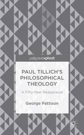 Paul Tillich's Philosophical Theology by George Pattison