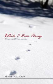 While I Have Being by Kenneth L Vaux