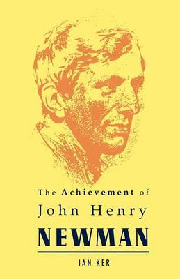 The Achievement of John Henry Newman by I. T. Ker image