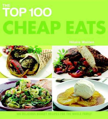 The Top 100 Cheap Eats: 100 Delicious Budget Recipes for the Whole Family by Hilaire Walden image