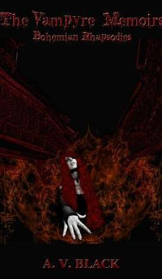 The Vampyre Memoirs - Bohemian Rhapsodies (Special Hardcover Edition) by A V Black