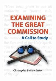 Examining the Great Commission by Christopher Baidoo-Essien
