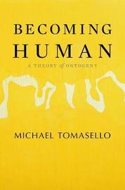 Becoming Human by Michael Tomasello