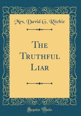 The Truthful Liar (Classic Reprint) by Mrs David G. Ritchie image