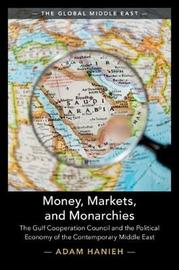 Money, Markets, and Monarchies by Adam Hanieh