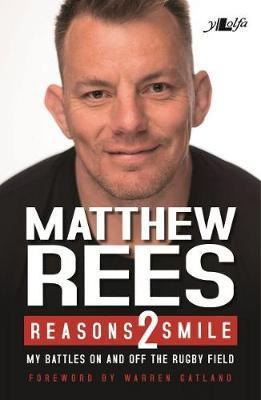 Reasons 2 Smile - My Battles on and off the Rugby Field by Matthew Rees
