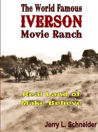 The World Famous Iverson Movie Ranch by Jerry L Schneider