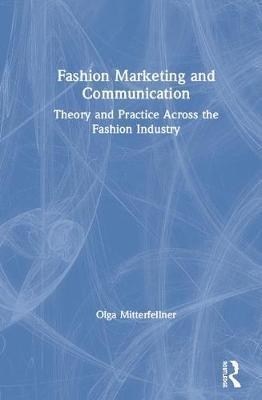 Fashion Marketing and Communication by Olga Mitterfellner