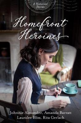 Homefront Heroines by Johnnie Alexander