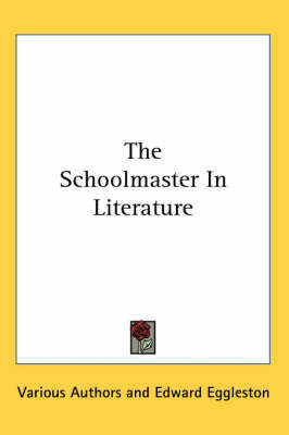 The Schoolmaster In Literature by Various Authors image