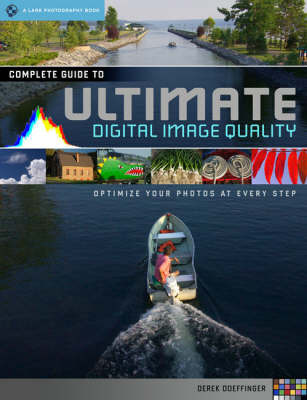 The Complete Guide to Ultimate Digital Photo Quality: Optimize Your Photos at Every Step by Derek Doeffinger