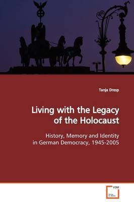 Living with the Legacy of the Holocaust by Tanja Dresp