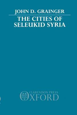 The Cities of Seleukid Syria by John D Grainger image