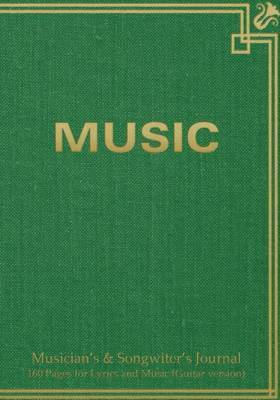 "Musician's & Songwiter's Journal 160 Pages for Lyrics and Music (Guitar Version) : Notebook for Composition and Songwriting, 7""x10,"" Green Antique Cover, 160 Numbered Pages - Ruled Page on Left, Music Staves & Guitar Tabs on Right by Spicy Journals image"
