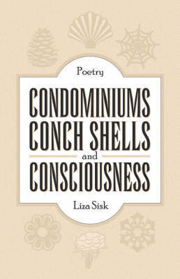 Condominiums, Conch Shells and Consciousness by Liza Sisk