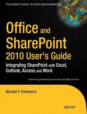Office and SharePoint 2010 User's Guide by Michael P Antonovich