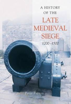 A History of the Late Medieval Siege, 1200-1500 by Peter Purton image