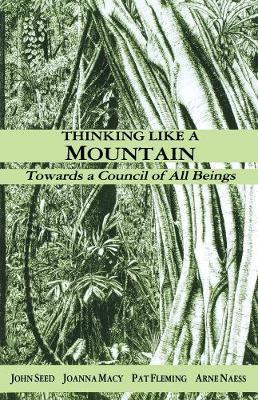 Thinking Like a Mountain by John Seed