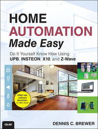 Home Automation Made Easy by Dennis C Brewer