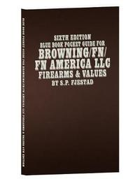 Sixth Edition Blue Book Pocket Guide for Browning/Fn/FN America LLC Firearms & Values by S P Fjestad image