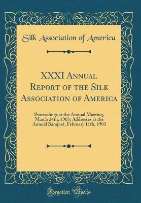 XXXI Annual Report of the Silk Association of America by Silk Association of America