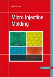 Micro Injection Molding by Guido Tosello