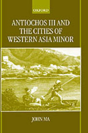 Antiochos III and the Cities of Western Asia Minor by John Ma image